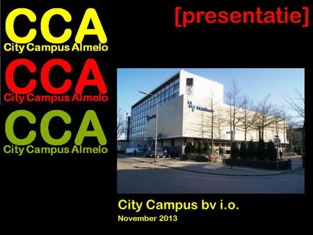 City Campus Almelo CCA City Campus bv i.o. November 2013 [presentatie]