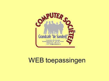 WEB toepassingen. Wat is een WEB toepassing of applicatie t.t.z... een WEB applicatie is een applicatieprogramma welke je via internet kunt gebruiken,