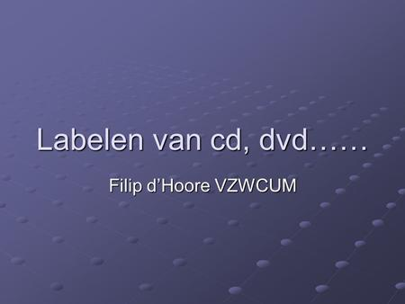 Labelen van cd, dvd…… Filip d'Hoore VZWCUM.
