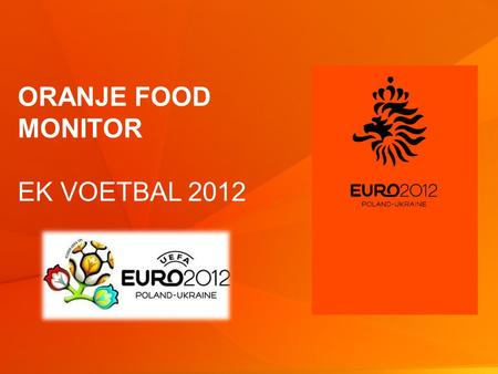 1 © GfK 2012 | Oranje food monitor | week 22 2012 ORANJE FOOD MONITOR EK VOETBAL 2012.