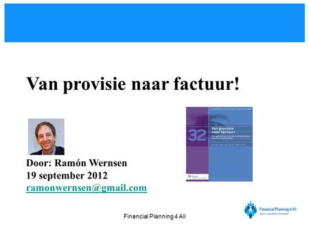 Financial Planning 4 All Van provisie naar factuur! Door: Ramón Wernsen 19 september 2012