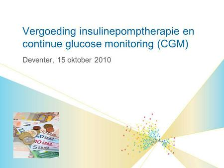 Deventer, 15 oktober 2010 Vergoeding insulinepomptherapie en continue glucose monitoring (CGM)