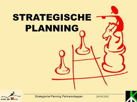 26/06/2002 Strategische Planning, Partnerschappen STRATEGISCHE PLANNING.