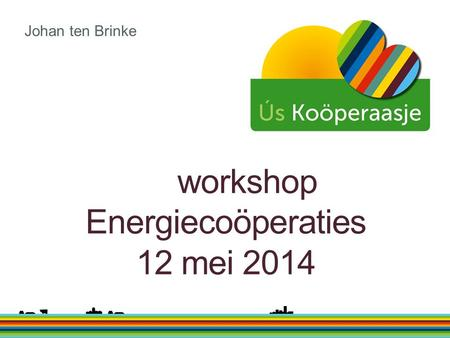 Workshop Energiecoöperaties 12 mei 2014 Johan ten Brinke.