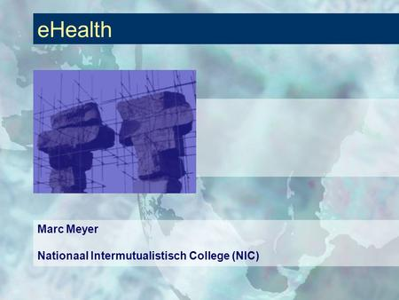 EHealth Marc Meyer Nationaal Intermutualistisch College (NIC)