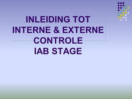 INLEIDING TOT INTERNE & EXTERNE CONTROLE IAB STAGE.