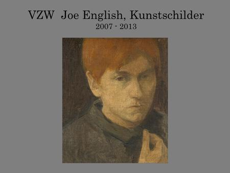 VZW Joe English, Kunstschilder 2007 - 2013. Welkom op de lustrumviering van de vzw Joe English, Kunstschilder 2007 - 2013 www.joe-english-kunstschilder.be.