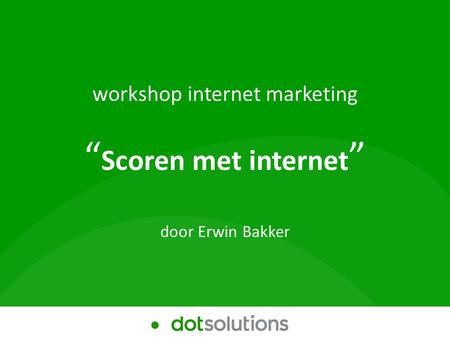 """ Scoren met internet "" workshop internet marketing door Erwin Bakker."