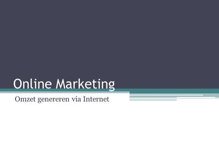 Online Marketing Omzet genereren via Internet. Programma •Introductie tot ▫Internet ▫Online Marketing branche ▫Vormen van online marketing •Zoekmachine(s)