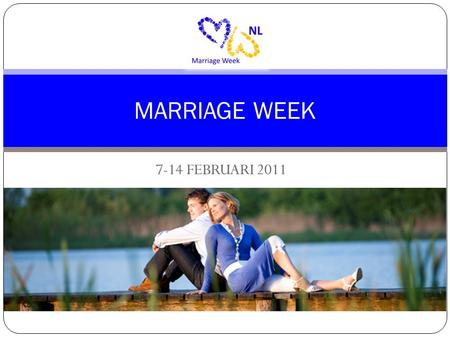7-14 FEBRUARI 2011 MARRIAGE WEEK.  7 tot 14 februari MARRIAGE WEEK in Nederland in 2011.  Vier je huwelijksrelatie en investeer in elkaar.  Thema 2011:
