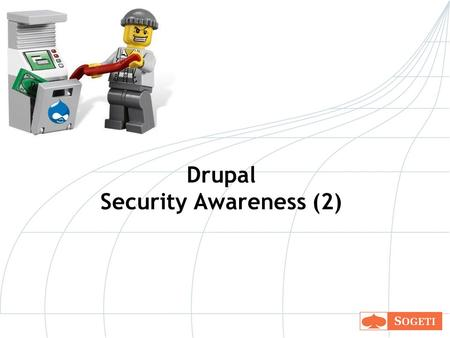 Drupal Security Awareness (2). Disclaimer De informatie in deze cursus is bedoeld om veiligere Drupal websites te bouwen, niet om andere Drupal websites.