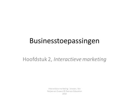 Interactieve marketing - Janssen, Van Reijsen en Zweers © Pearson Education 2010 Businesstoepassingen Hoofdstuk 2, Interactieve marketing.