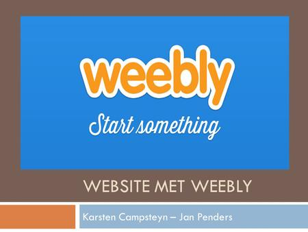 WEBSITE MET WEEBLY Karsten Campsteyn – Jan Penders.