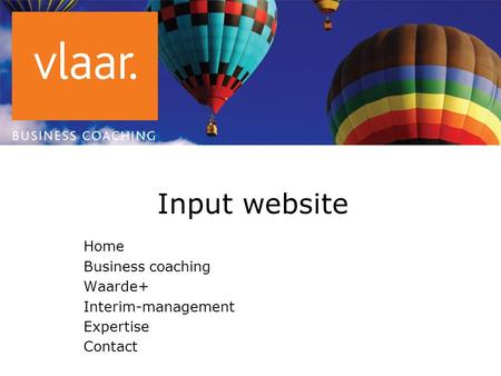 Input website Home Business coaching Waarde+ Interim-management Expertise Contact.