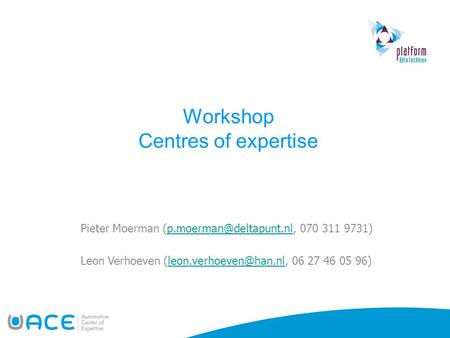 Workshop Centres of expertise Pieter Moerman 070 311 Leon Verhoeven 06 27.