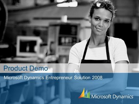 Microsoft Dynamics Entrepreneur Solution 2008 Product Demo.