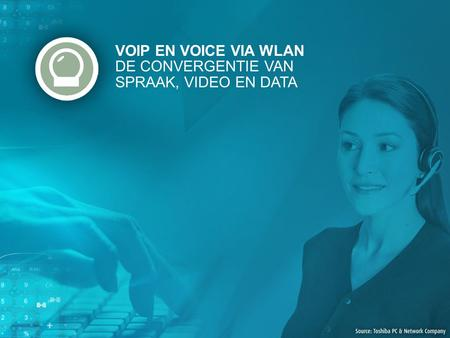 VOIP EN VOICE VIA WLAN DE CONVERGENTIE VAN SPRAAK, VIDEO EN DATA.