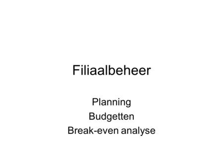 Filiaalbeheer Planning Budgetten Break-even analyse.