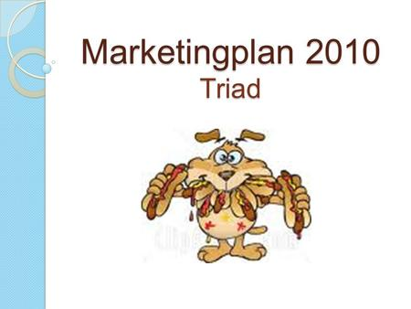 Marketingplan 2010 Triad. Inhoud  Triad  Analyse van de omgevingsfactoren  SWOT-analyse  SMART-doelstellingen  Marketingstrategie  Marketingmix.