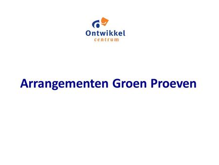 Arrangementen Groen Proeven. Workshop, 13 november 2013 Liesbeth Eugelink.