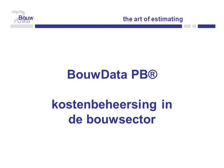 BouwData PB® kostenbeheersing in de bouwsector the art of estimating.