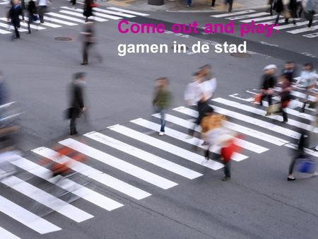 Come out and play: gamen in de stad. Positiebepaling Actie in de stad Smartphone of PDA Citygames: wat is het?