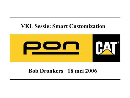 Bob Dronkers 18 mei 2006 VKL Sessie: Smart Customization.