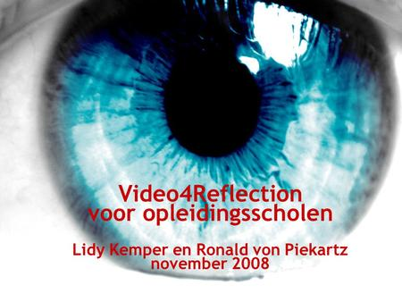 Video4Reflection voor opleidingsscholen Lidy Kemper en Ronald von Piekartz november 2008.