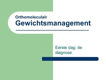 Orthomoleculair Gewichtsmanagement Eerste dag: de diagnose.