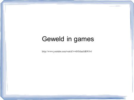 Geweld in games http://www.youtube.com/watch?v=8NMnnMRWJ-0.
