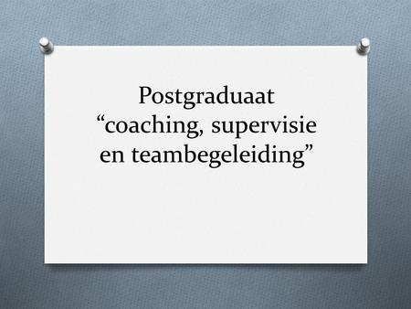 "Postgraduaat ""coaching, supervisie en teambegeleiding"""