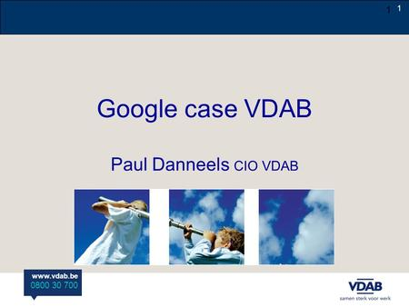 Www.vdab.be 0800 30 700 1 Google case VDAB Paul Danneels CIO VDAB 1.