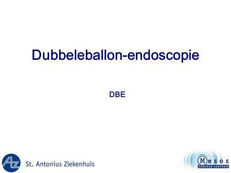 1 Dubbeleballon-endoscopie DBE. 2 Endoscopie •Duodenoscopie: slokdarm, maag, duodenum •Coloscopie: colon, terminale ileum •2000 –Videocapsule onderzoek.