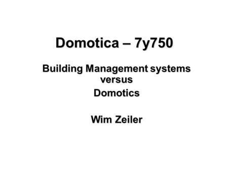 Building Management systems versus Domotics Wim Zeiler
