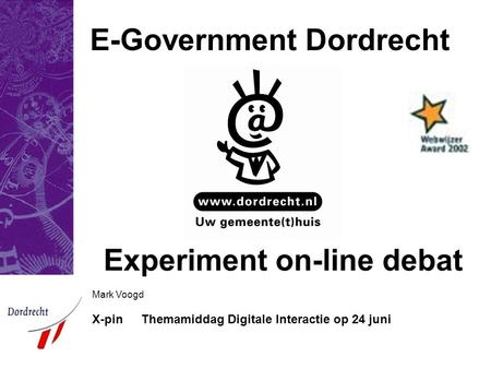 Mark Voogd X-pinThemamiddag Digitale Interactie op 24 juni Experiment on-line debat E-Government Dordrecht.