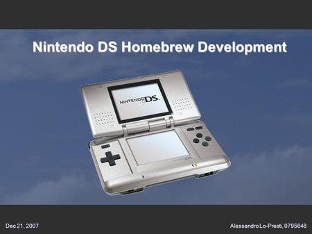 Dec 21, 2007Alessandro Lo-Presti, 0795648 Nintendo DS Homebrew Development.