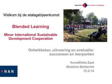Blended Learning Minor International Sustainable Development Cooperation Ontwikkelen, uitvoering en evaluatie: successen en leerpunten AnneMieke Zaat Madelon.