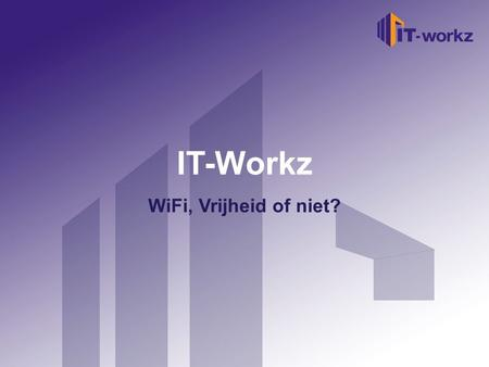 IT-Workz Welkom bij IT-Workz WiFi, Vrijheid of niet?