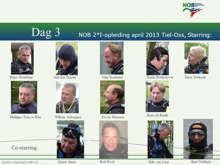NOB 2*I-opleiding april 2013 Tiel-Oss, Starring: