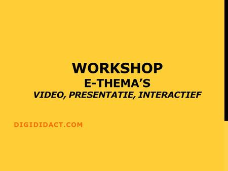 WORKSHOP E-THEMA'S VIDEO, PRESENTATIE, INTERACTIEF DIGIDIDACT.COM.