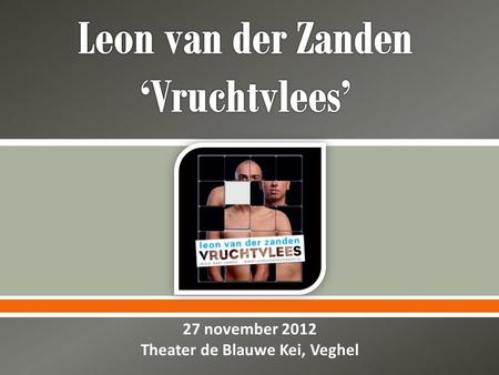  27 november 2012 Theater de Blauwe Kei, Veghel.