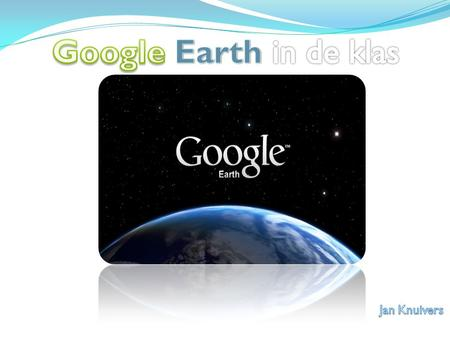 Google Earth in de klas Jan Knuivers.