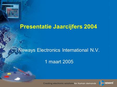 Presentatie Jaarcijfers 2004 Neways Electronics International N.V. 1 maart 2005.