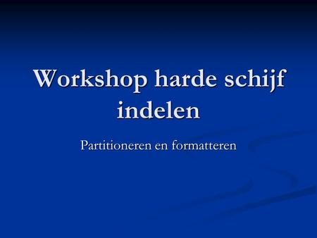 Workshop harde schijf indelen Partitioneren en formatteren.