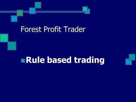 Forest Profit Trader Rule based trading.