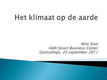 Wim Smit HAN Smart Business Center Gastcollege, 20 september 2011 1.