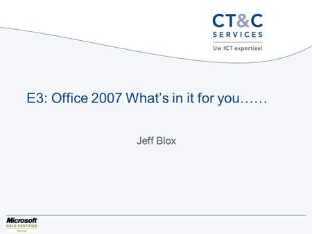 E3: Office 2007 What's in it for you…… Jeff Blox.