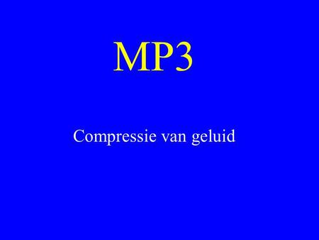 MP3 Compressie van geluid. Wat is mp3? •Een manier op geluid te comprimeren »samenpersen, compact maken •MPEG 1 Layer 3 –Moving Picture Experts Group.