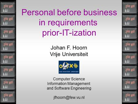 Personal before business in requirements prior-IT-ization Johan F. Hoorn Vrije Universiteit Computer Science Information Management and Software Engineering.
