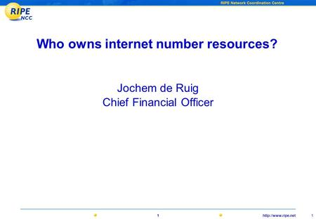 1 1 Who owns internet number resources? Jochem de Ruig Chief Financial Officer.